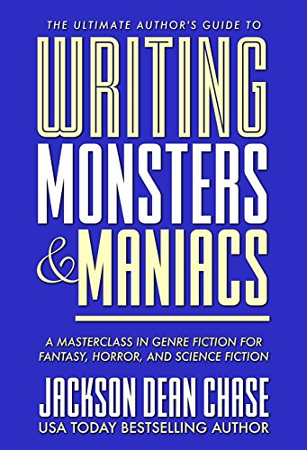 Pdf Reference Writing Monsters and Maniacs: A Masterclass in Genre Fiction for Fantasy, Horror, and Science Fiction (The Ultimate Author's Guide Book 3)