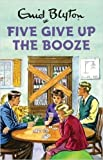 img - for [By Bruno Vincent] Five Give Up the Booze (Enid Blyton for Grown Ups) (Hardcover) 2016 by Bruno Vincent (Author) [1867] book / textbook / text book