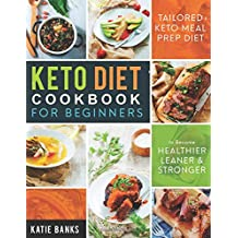 Keto Diet Cookbook for Beginners: Tailored Keto Meal Prep Diet to Become Healthier, Leaner & Stronger