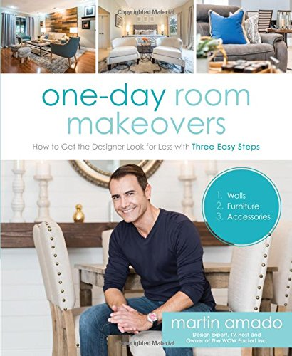 (One-Day Room Makeovers: How to Get the Designer Look for Less with Three Easy Steps)