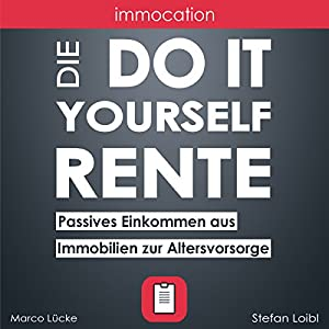immocation – Die Do-it-yourself-Rente: Passives Einkommen aus Immobilien zur Altersvorsorge. Hörbuch