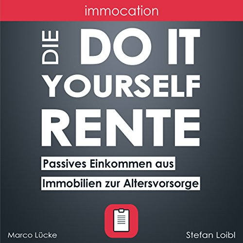 immocation – Die Do-it-yourself-Rente: Passives Einkommen aus Immobilien zur Altersvorsorge. [The Do-It-Yourself Pension: Passive Income from Real Estate for Retirement] by immocation UG (haftungsbeschränkt)