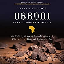 Obroni and the Chocolate Factory: An Unlikely Story of Globalization and Ghana's First Chocolate Bar Audiobook by Steven Wallace Narrated by Tom Parks