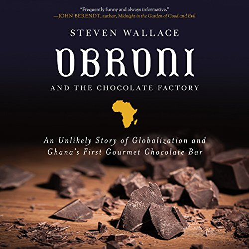 !BEST Obroni and the Chocolate Factory: An Unlikely Story of Globalization and Ghana's First Chocolate Bar P.P.T