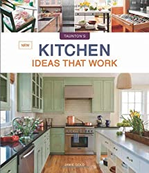 New Kitchen Ideas that Work (Taunton's Ideas That Work)