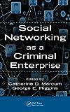 Social Networking As a Criminal Enterprise, Catherine D. Marcum and George V. Higgins, 1466589795