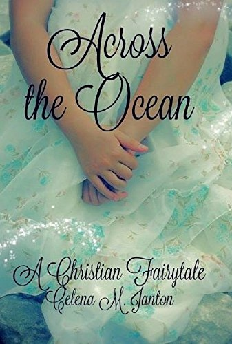 Across the Ocean (A Christian Fairytale Book 1) by [Janton, Celena]