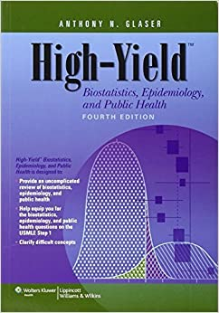 High-Yield Biostatistics, Epidemiology, and Public Health (High-Yield Series) Fourth edition by Glaser MD Ph.D, Anthony N. (2013)