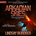 Arkadian Skies: Fallen Empire, Book 6 Audiobook by Lindsay Buroker Narrated by Kate Reading