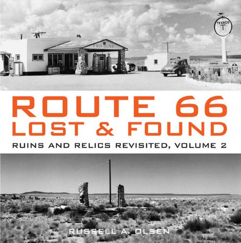 Route 66 Lost & Found: Ruins and Relics Revisited, Volume 2: Lost and Found - Ruins and Relics Revisted by Russell A. Olsen