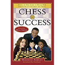 Chess for Success: Using an Old Game to Build New Strengths in Children and Teens by Maurice Ashley (2005-08-09)