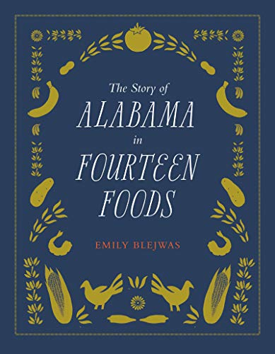 The Story of Alabama in Fourteen Foods by Emily Blejwas