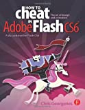 How to Cheat in Adobe Flash CS6 : The Art of Design and Animation, Georgenes, Chris, 0240522508