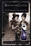 Sorcery and Cecelia or the Enchanted Chocolate Pot: Being the Correspondence of Two Young Ladies of Quality Regarding Various Magical Scandals in Lond