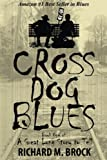 CROSS DOG BLUES: Book One of A Great Long Story to Tell: Volume 1