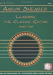 Mel Bay Presents: Aaron Shearer: Learning the Classic Guitar, Part 2 by Aaron Shearer (1990) Spiral-bound
