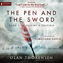The Pen and the Sword: Destiny's Crucible, Book 2 Audiobook by Olan Thorensen Narrated by Jonathan Davis