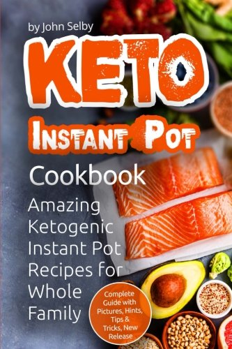 KETO Instant Pot Cookbook: Amazing Ketogenic Instant Pot Recipes for Whole Family by John Selby