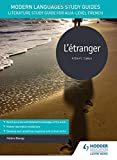 Modern Languages Study Guides: L'étranger: Literature Study Guide for AS/A-level French (Film and literature guides)
