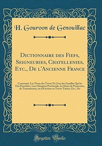 Dictionnaire Des Fiefs, Seigneuries, Chatellenies, Etc., de l