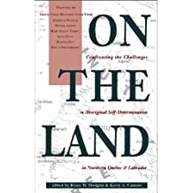 On the Land: Confronting the Challenges to Aboriginal Self-Determination in Northern Quebec & Labrador
