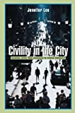 Civility in the City : Blacks, Jews, and Koreans in Urban America, Lee, Jennifer, 0674018443