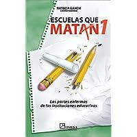 Escuelas que matan: Las partes enfermas de las instituciones educativas: 1