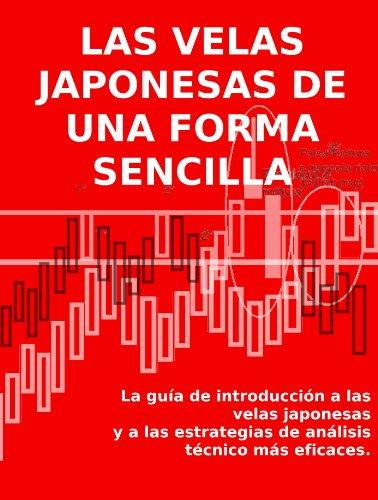LAS VELAS JAPONESAS DE UNA FORMA SENCILLA - La guía de introducción a las velas japonesas y a las estrategias de análisis...