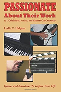 Passionate about Their Work:: 151 Celebrities, Artists, and Experts on Creativity by Leslie C. Halpern (2016-05-24)