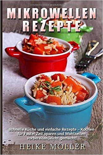 Mikrowellen Rezepte: Schnelle Küche und einfache Rezepte - Kochen ...