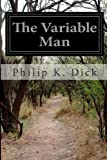 The Variable Man, Philip K. Dick, 1497475988