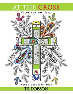 At The Cross Color For Soul Adult Coloring Book