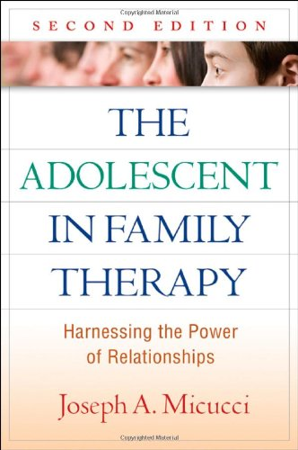 (The Adolescent in Family Therapy, Second Edition: Harnessing the Power of Relationships (The Guilford Family Therapy Series))