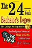 The 24 Month Bachelor's Degree : Earn Your Diploma in 24 Months and Make $117,094 in Additional INcome, Glenn, R. P., 1941081169