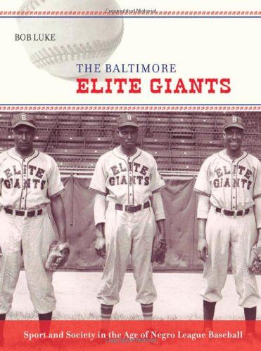 Search : The Baltimore Elite Giants: Sport and Society in the Age of Negro League Baseball