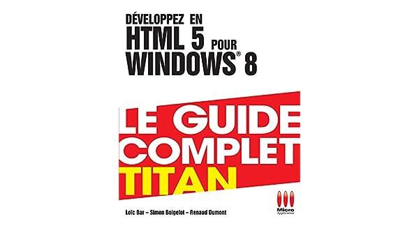 Développez en HTML 5 pour Windows 8: Loïc Bar, Renaud Dumont, Simon