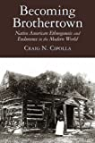 Becoming Brothertown: Native American Ethnogenesis and Endurance in the Modern World (The Archaeology of Colonialism in Native North America), Craig N. Cipolla, 0816530300