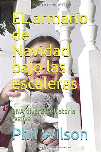 EL armario de Navidad bajo las escaleras: UNA divertida historia festiva: Amazon.es: Phil Wilson: Libros