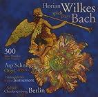 Florian Wilkes Wilkes Plays Bach Vol.1 Organ…