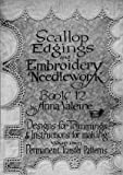 Scallop Edgings and Embroidery Work -- Designs for Millinery and Bead Trimmings, Crochet Edgings and Motif Embroidery (Book 12), Anna Valeire, 1934268151