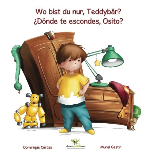 Wo bist du nur, Teddybär? - ¿Dónde te escondes, Osito? Kinderbuch Deutsch-Spanisch (Lou & Teddy) (Volume 1) (German Edition): Dominique Curtiss, ...