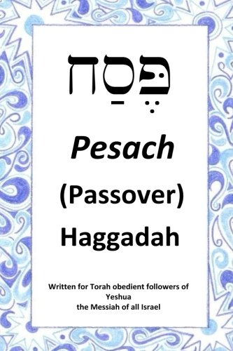 Passover Haggadah: For Torah Obedient Followers of Messiah Yeshua