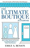 img - for The Ultimate Boutique Handbook: How to Start, Operate and Succeed in a Brick and Mortar or Mobile Retail Business book / textbook / text book