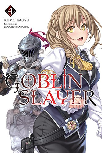 Goblin Slayer, Vol. 4 (light novel) (Goblin Slayer (Light Novel))