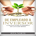 De Empleado a Inversor [From Employee to Investor]: La Revolución Económica de la Clase Media [The Middle Class Economic Revolution] | Jota Norte
