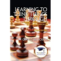 Learning to Think Things Through: A Guide to Critical Thinking Across the Curriculum