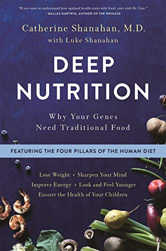 Deep Nutrition: Why Your Genes Need Traditional Food (Nutrition)