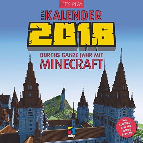 Let's Play: Dein Kalender 2018: Durchs ganze Jahr mit Minecraft. Mit Spieltipps und 100 Crafting-Rezepten (Wandkalender) (mitp Anwendungen)