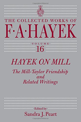 Hayek on Mill: The Mill-Taylor Friendship and Related Writings (The Collected Works of F. A. Hayek)