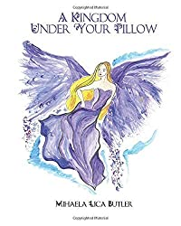 A Kingdom Under Your Pillow by Mihaela Lica Butler (2016-03-15)